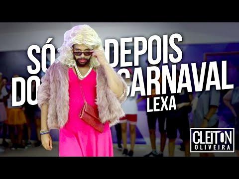 Só Depois do Carnaval - Lexa COREOGRAFIA Cleiton Oira  IG: CLEITONRIOSWAG