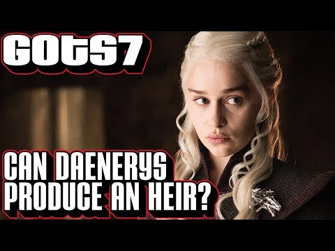 [Game of Thornes] S7 Can Daenerys Produce an Heir? | GoT Season 7 Episode 7