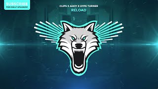 Clips x Ahoy x Hype Turner - Reload
