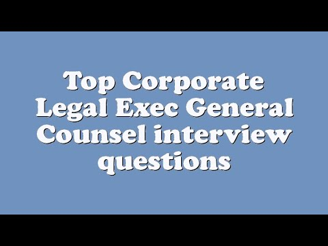 Top Corporate Legal Exec General Counsel interview questions