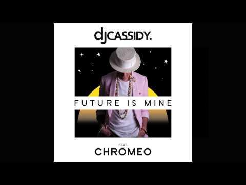 DJ Cassidy - Future Is Mine feat. Chromeo