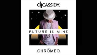 DJ Cassidy - Future Is Mine feat. Chromeo