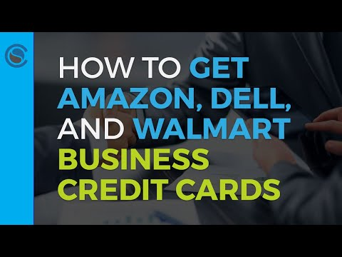 How To Get Amazon, Dell, And Walmart Business Credit Cards