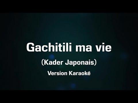 Kader Japonais - Gachitili ma vie - Karaoké