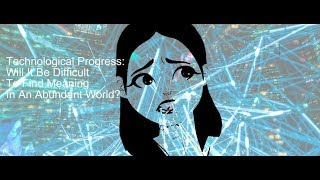 Technological Progress: Will It Be Difficult To Find Meaning In An Abundant World?