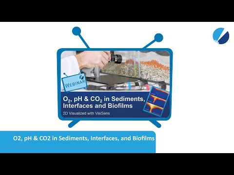 VisiSens WEBINAR - O2, pH & CO2 in Sediments, Interfaces, and Biofilms
