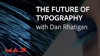 The Future of Typography with Dan Rhatigan | Adobe Creative Cloud