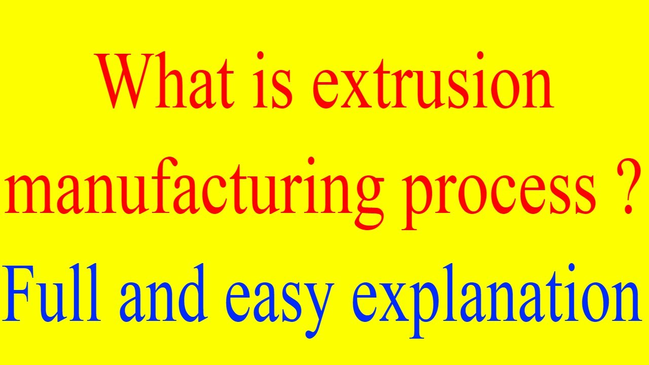 What Is Extrusion ? Extrusion Manufacturing Process | Extrusion Process  Explained With Diagram