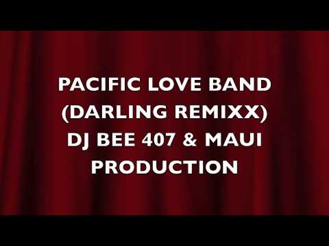 PACIFIC LOVE BAND (DARLING) REMIX DJ BEE 407 & MAUI Production