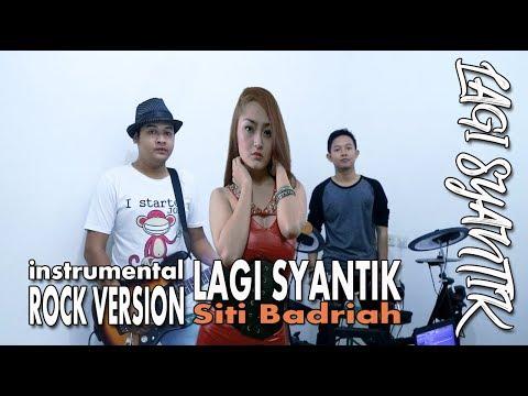 LAGI SYANTIK - Siti Badriah SUPER ROCK Cover