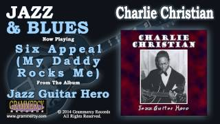 Charlie Christian - Six Appeal (My Daddy Rocks Me)