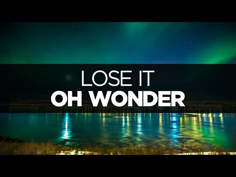 [LYRICS] Oh Wonder - Lose It