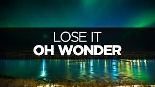 [LYRICS] Oh Wonder - Lose It