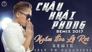 Châu Khải Phong Remix 2017 - Liên Khúc Nhạc Trẻ Remix Hay Nhất Của Châu Khải Phong 2017