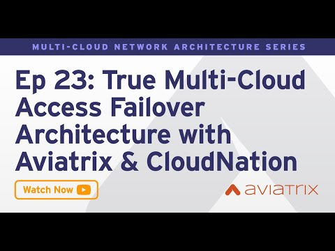 MCNA EP 23: True Multi Cloud Access Failover Architecture with Aviatrix & CloudNation