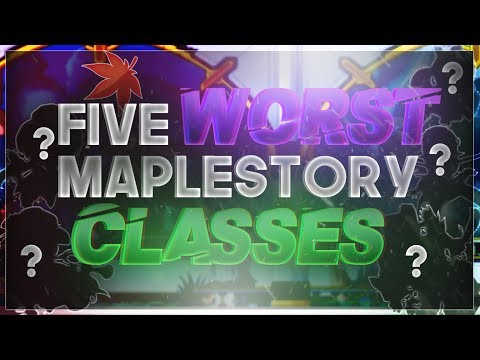 Five WORST Classes in MapleStory (2018)