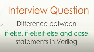 Interview Question | Difference between if-else, if-elseif-else and case statements in verilog/VHDL