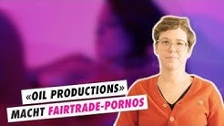 «Oil Productions» produziert in Lausanne «Fairtrade»-Porno