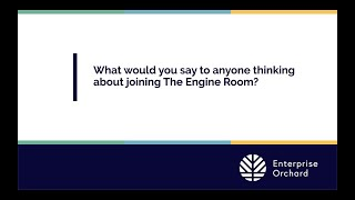 Enterprise Orchard: What would you say to anyone thinking about joining The Engine Room?