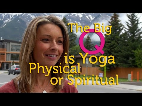 The Big Question: Is Yoga Physical or Spiritual?