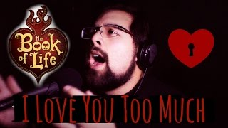 I Love You Too Much - Caleb Hyles (from The Book of Life)