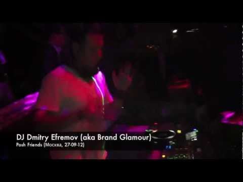 Dj Dmitry Efremov (aka Brand Glamour) @ Posh Friends (Moscow 27-09-12)