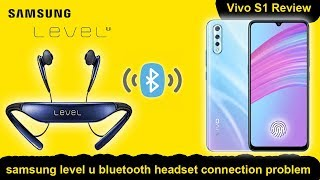 samsung level u  || samsung level u connection problem || vivo s1 review