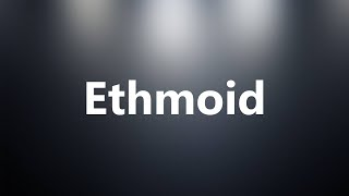 Ethmoid - Medical Meaning and Pronunciation