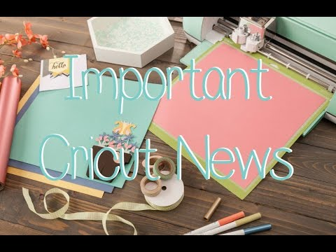 Important Cricut News 06-18