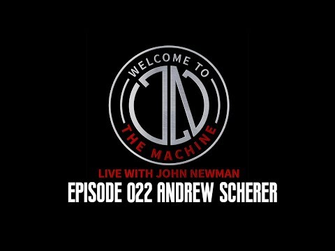 Ep 022: Andrew Scherer | Welcome To The Machine Live With John Newman