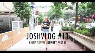JOSHVLOG #13   China travel journey part II - 'Work hard, Love harder'