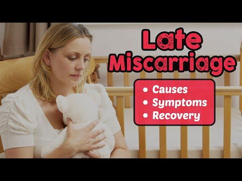 Late Miscarriage – Causes, Symptoms, and Recovery
