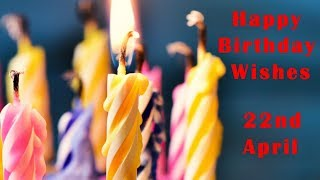 Birthday Video 22nd April 2019 , 🎂 birthday wishes, happy birthday to you Greetings Status Video