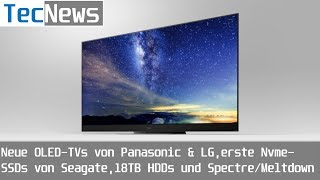 [NEWS] Neue OLED-TVs von Panasonic & LG, Seagate-NVME-SSD, 18TB HDD & Spectre/Meltdown | TecNews #66