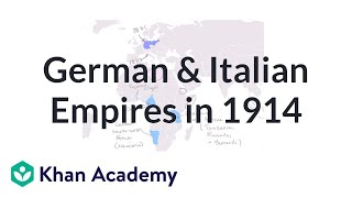 German and Italian Empires in 1914 | The 20th century | World history | Khan Academy