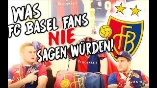 Was FC Basel Fans NIE sagen würden!