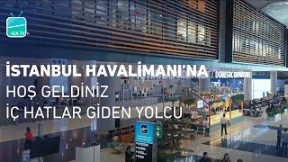 İstanbul Havalimanı'na Hoş Geldiniz – İç Hatlar Giden Yolcu