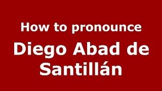How to pronounce Diego Abad de Santillán (Spanish/Argentina) - PronounceNames.com