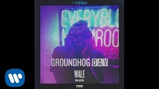 Wale - Groundhog Day [Official Audio]