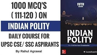 Indian Polity MCQ's for UPSC CSE/ SSC Aspirants By Rahul Agrawal (111-120)