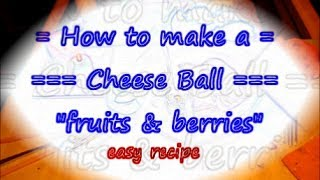 How To Make A Cheese Ball / Fruits And Berries