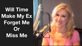 Will Time Make My Ex Forget Me Or Miss Me