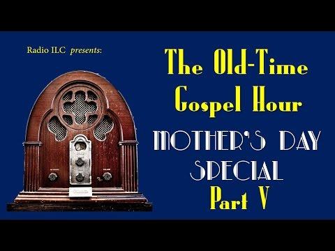 Old-Time Gospel Hour Mother's Day Special, part V - Moms' Moment #1