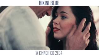 """BIKINI BLUE"" Spot 15 Sek.  W KINACH OD 21 KWIETNIA!"