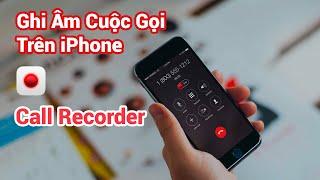 Hướng dẫn Ghi Âm Cuộc Gọi trên iPhone bằng Call Recorder cực kỳ đơn giản screenshot 2