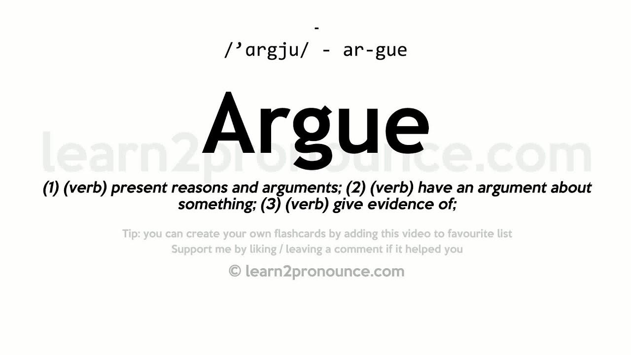 Pronunciation of Argue  Definition of Argue