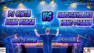 DJ CINTA LUAR BIASA VS HARUSNYA AKU YANG DISANA RUGI GK PUTAR BOSKUHHH