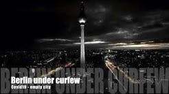 Berlin under curfew - Sperrstunde Berlin - Covid19 - A TRIBUTE TO BERLIN