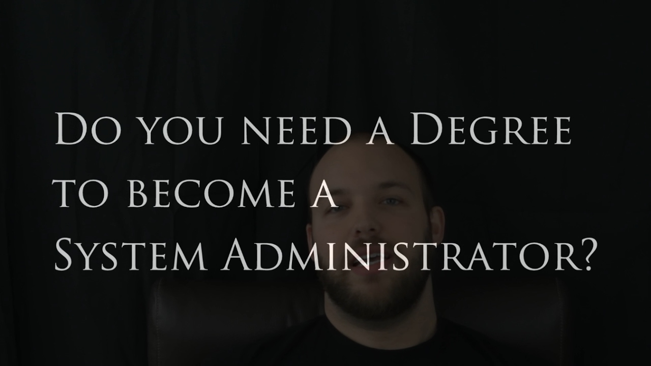 do you need a college degree for a system administration career do you need a college degree for a system administration career