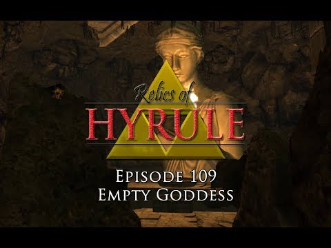 Relics Of Hyrule The Series Episode 109 Empty Goddess Youtube
